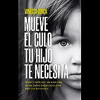 MUEVE EL CULO TU HIJO TE NECESITA: Claves para que un niño con Altas Capacidades no sufra por ser diferente (Spanish…