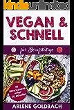 VEGAN & SCHNELL für Berufstätige 77 Blitzrezepte unter 20 Minuten: Meal Prep für den Job (German Edition)