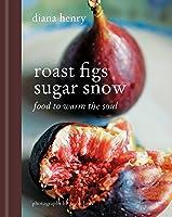 Roast Figs, Sugar Snow: Food to Warm the Soul (English Edition)