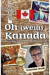 Oh (weia) Kanada: Mein Abenteuer vom Auswandern Kindle Ausgabe