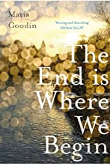 The End is Where We Begin: 'Moving and absorbing' Fiona Valpy Kindle Edition