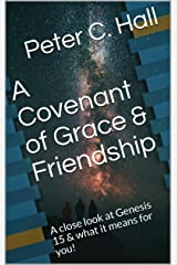 A Covenant of Grace & Friendship: A close look at Genesis 15 & what it means for you! Kindle Edition