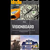 Das Visionboard: Finanzielle Freiheit und Reichtum mit der Macht der Manifestation (Vision Board / Geld und mehr…