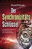 Der Synchronizitäts-Schlüssel: Die geheime Architektur der Zeit, die unser aller Schicksal lenkt