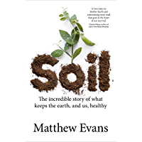 Soil: The incredible story of what keeps the earth, and us, healthy (English Edition)