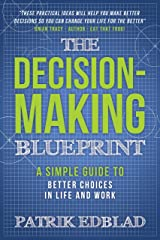 The Decision-Making Blueprint: A Simple Guide to Better Choices in Life and Work (The Good Life Blueprints Series Book 3) Kindle Edition