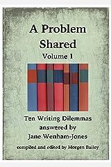 A Problem Shared - Volume One: Ten Writing Dilemmas answered by Jane Wenham-Jones Kindle Edition