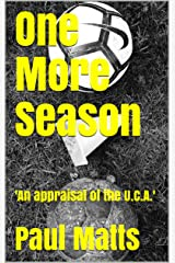 One More Season: 'An appraisal of the U.C.A.' Kindle Edition