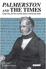 Palmerston and the Times: Foreign Policy, the Press and Public Opinion in Mid-Victorian Britain (Library of Victorian Studies Book 6) Kindle Edition