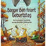Bagger Ben feiert Geburtstag: Eine kunterbunte Geschichte aus dem Baustellen-Kindergarten