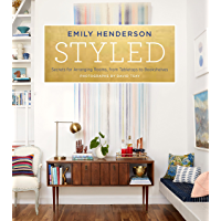 Styled: Secrets for Arranging Rooms, from Tabletops to Bookshelves (English Edition)
