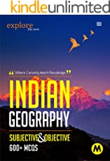 INDIAN GEOGRAPHY SUBJECTIVE AND OBJECTIVE: Useful for UPSC, CSAT, PSC, CDS, NDA/NA, SSC, Railway, Banking, State Services and All Other Examination