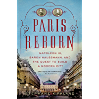 Paris Reborn: Napoléon III, Baron Haussmann, and the Quest to Build a Modern City (ST. MARTIN'S PR) (English Edition)