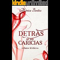 Detrás de sus caricias (Relatos lésbicos nº 1) (Spanish Edition)