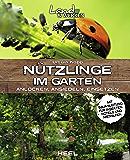 Nützlinge im Garten: Anlocken, Ansiedeln, Einsetzen (Land & Werken)