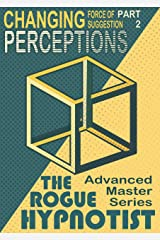 The Force of Suggestion: part 2 - Changing Perceptions. Kindle Edition