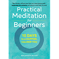 Practical Meditation for Beginners: 10 Days to a Happier, Calmer You (English Edition)