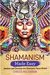 Shamanism Made Easy: Awaken and Develop the Shamanic Force Within Kindle Edition
