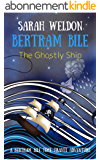 The Ghostly Ship (Bertram Bile Time Travel Adventure Series Book 5) (English Edition)