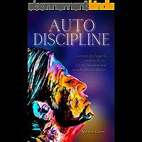 AUTODISCIPLINE: L'art et la science de la discipline : comment développer la maîtrise de soi, résister à la tentation et…