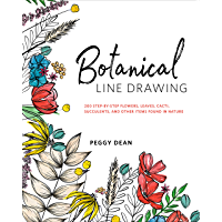 Botanical Line Drawing: 200 Step-by-Step Flowers, Leaves, Cacti, Succulents, and Other Items Found in Nature (English…