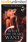 What the Heart Wants: An Elemental Romance (Soulmate Series Book 1) (English Edition)