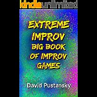 Extreme Improv : Big Book of Improv Games (Extreme Improv Big Book of Improv Games 1)