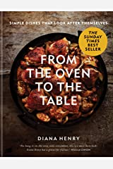 From the Oven to the Table: Simple dishes that look after themselves Hardcover