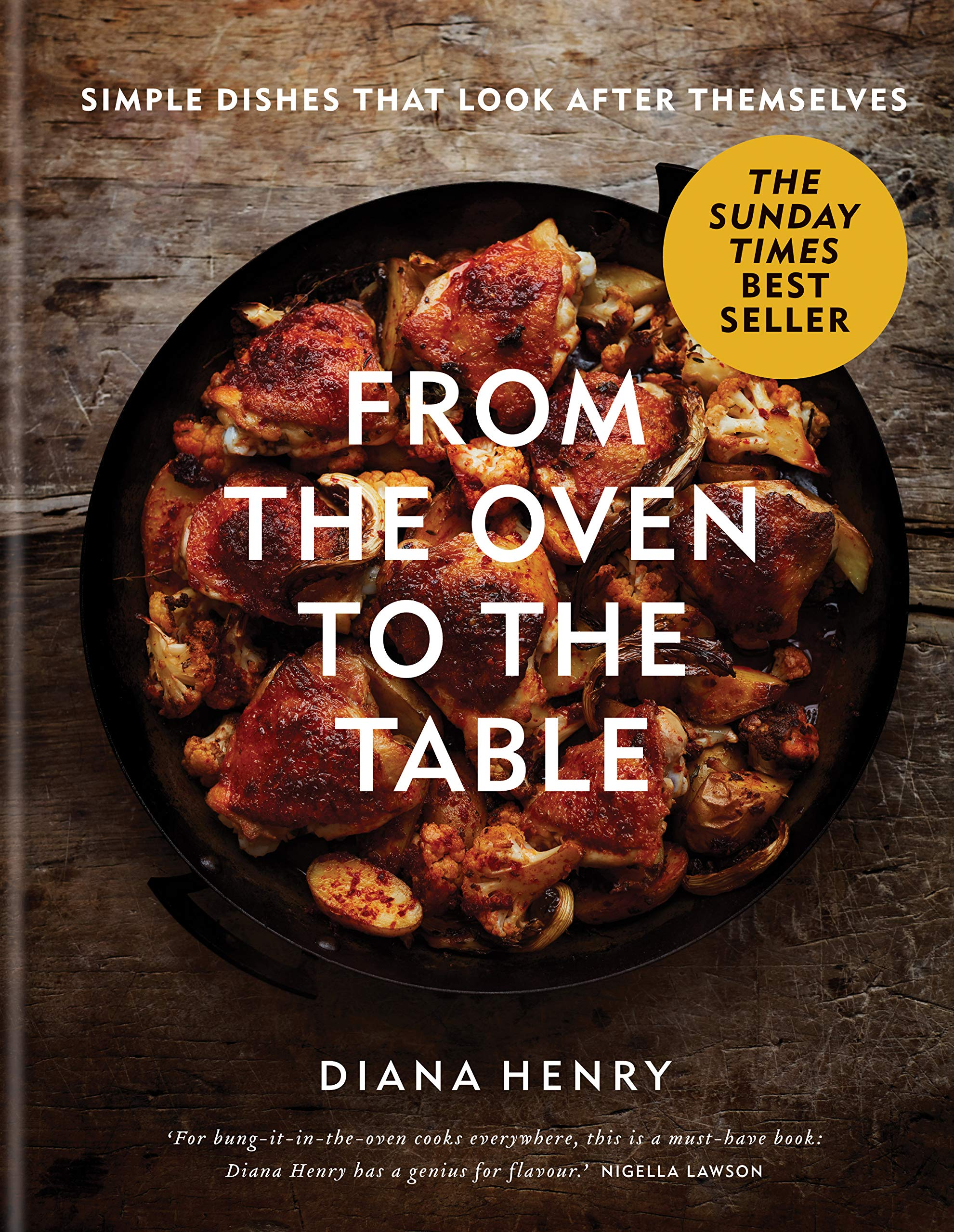 From the Oven to the Table: Simple dishes that look after themselves: THE SUNDAY TIMES BESTSELLER 1
