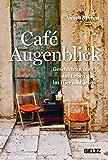 Café Augenblick: Geschichten über das Leben im Hier und Jetzt