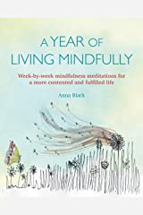 A Year of Living Mindfully: Week-by-week mindfulness meditations for a more contented and fulfilled life Paperback