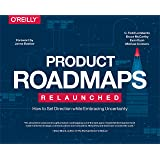 Product Roadmaps Relaunched: A Practical Guide to Prioritizing Opportunities, Aligning Teams, and Delivering Value to Custome