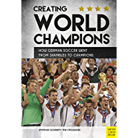 Creating World Champions: How German Soccer Went from Shambles to Champions