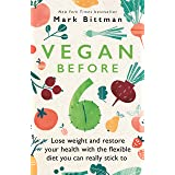 Vegan Before 6: Lose weight and restore your health with the flexible diet you can really stick to