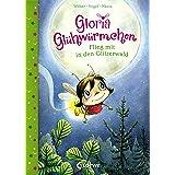 Gloria Glühwürmchen - Flieg mit in den Glitzerwald: Kinderbuch zum Vorlesen und ersten Selberlesen für Kinder ab 5 Jahre