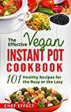 The Effective Vegan Instant Pot Cookbook: 101 Healthy Recipes for the Busy or the Lazy (English Edition)
