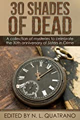 30 Shades of Dead: A collection of mysteries to celebrate the 30th anniversary of Sisters in Crime Kindle Edition