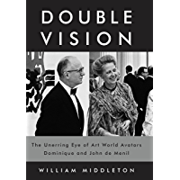 Double Vision: The Unerring Eye of Art World Avatars Dominique and John de Menil (English Edition)