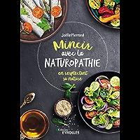 Mincir avec la naturopathie: En respectant sa nature (Eyrolles)