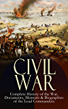 CIVIL WAR – Complete History of the War, Documents, Memoirs & Biographies of the Lead Commanders: Memoirs of Ulysses S. Grant & William T. Sherman, Biographies ... Orders & Actions (English Edition)