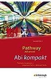 Pathway Advanced - Lese- und Arbeitsbuch Englisch für die Kursstufe der gymnasialen Oberstufe - Ausgabe Baden-Württemberg: Abi kompakt: Thematic Vocabulary - Important Facts - Relevant Skills