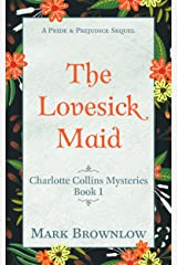 The Lovesick Maid: A Pride and Prejudice Sequel (Charlotte Collins Mysteries Book 1) Kindle Edition