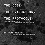 The Code. the Evaluation. the Protocols: Striving to Become an Eminently Qualified Human (English Edition)