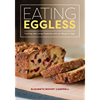 Eating Eggless: Cooking and Living Creatively with an Allergy to Eggs