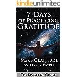 Gratitude: 7 Days of Practicing Gratitude: Make Gratitude As Your Habit (Gratitude,Appreciation,Grateful,Thankful,Positivity,