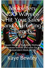 Booksellers: 100 Ways to Hit Your Sales and Marketing Targets: Proven Magical Marketing Methods to increase footfall and sales for the Independent Book Seller Kindle Edition