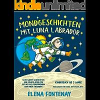 Mondgeschichten mit Luna Labrador - Kinderbuch ab 3 Jahre: Gute Nacht Geschichten und Einschlafhilfen mit der…