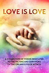 LOVE IS LOVE Poetry Anthology: In aid of Orlando's Pulse victims and survivors Kindle Edition