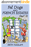 Fat Dogs and French Estates, Part 3 (English Edition)