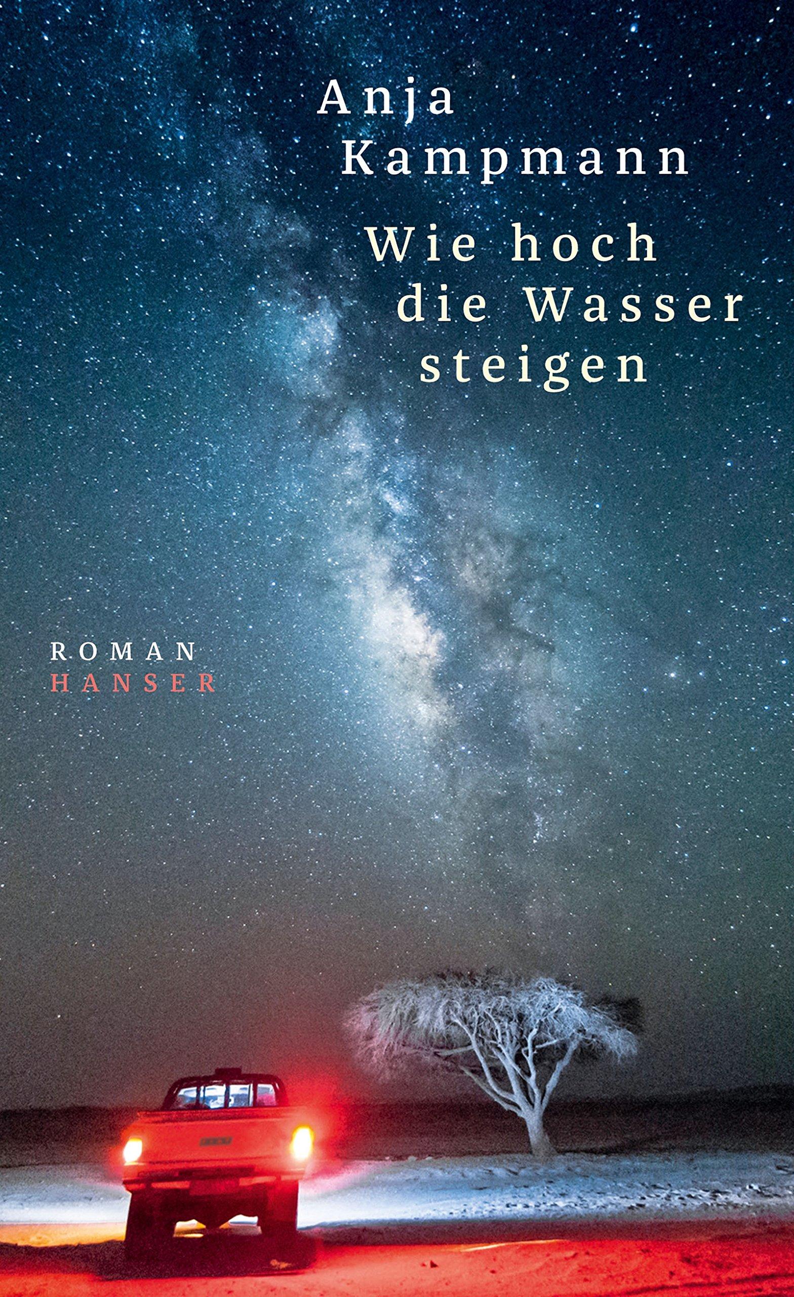 Anja Kampmann  : Wie hoch die Wasser steigen